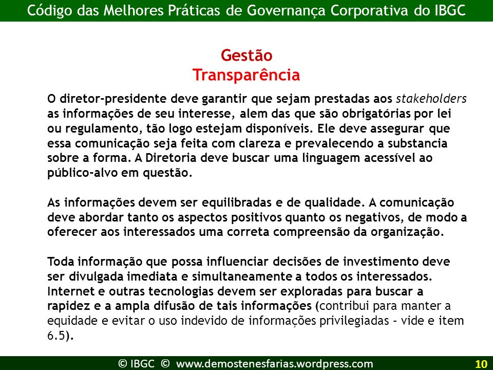 Gestão Transparência O diretor-presidente deve garantir que sejam prestadas aos stakeholders as informações de seu interesse, alem das que são obrigat