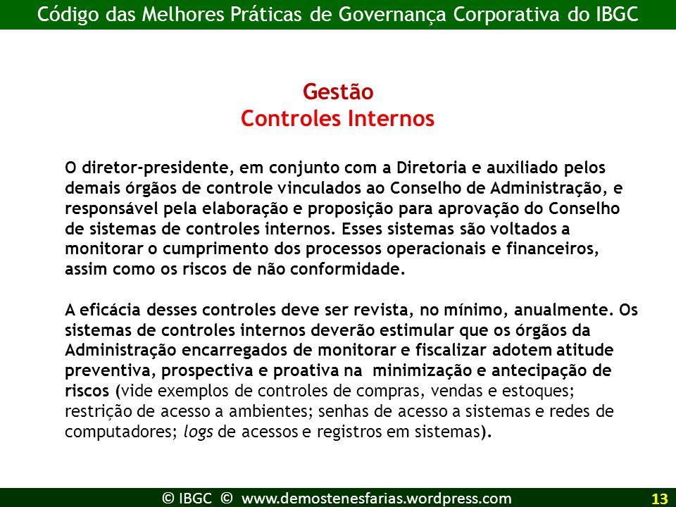 Gestão Controles Internos O diretor-presidente, em conjunto com a Diretoria e auxiliado pelos demais órgãos de controle vinculados ao Conselho de Admi