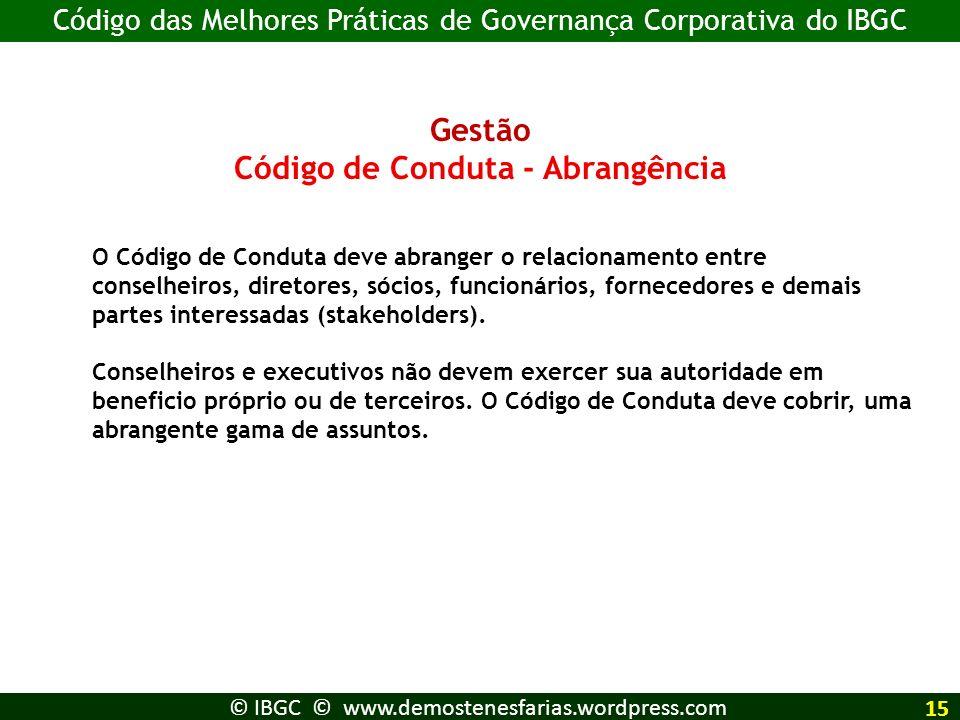 Gestão Código de Conduta - Abrangência O Código de Conduta deve abranger o relacionamento entre conselheiros, diretores, sócios, funcionários, fornece