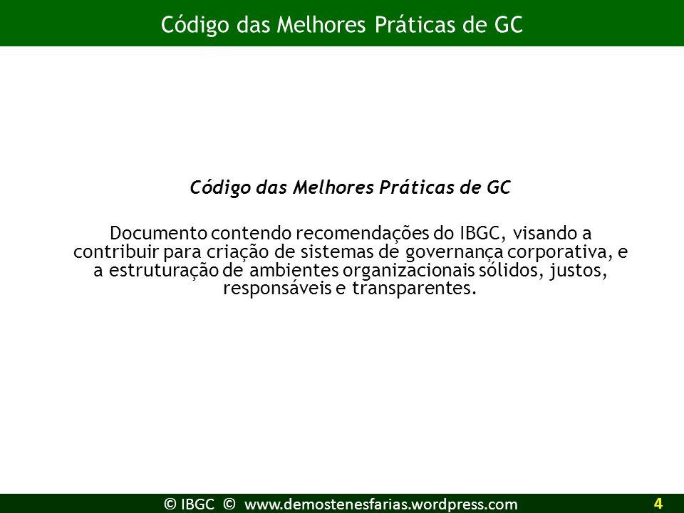 © IBGC © www.demostenesfarias.wordpress.com Código das Melhores Práticas de GC Documento contendo recomendações do IBGC, visando a contribuir para cri
