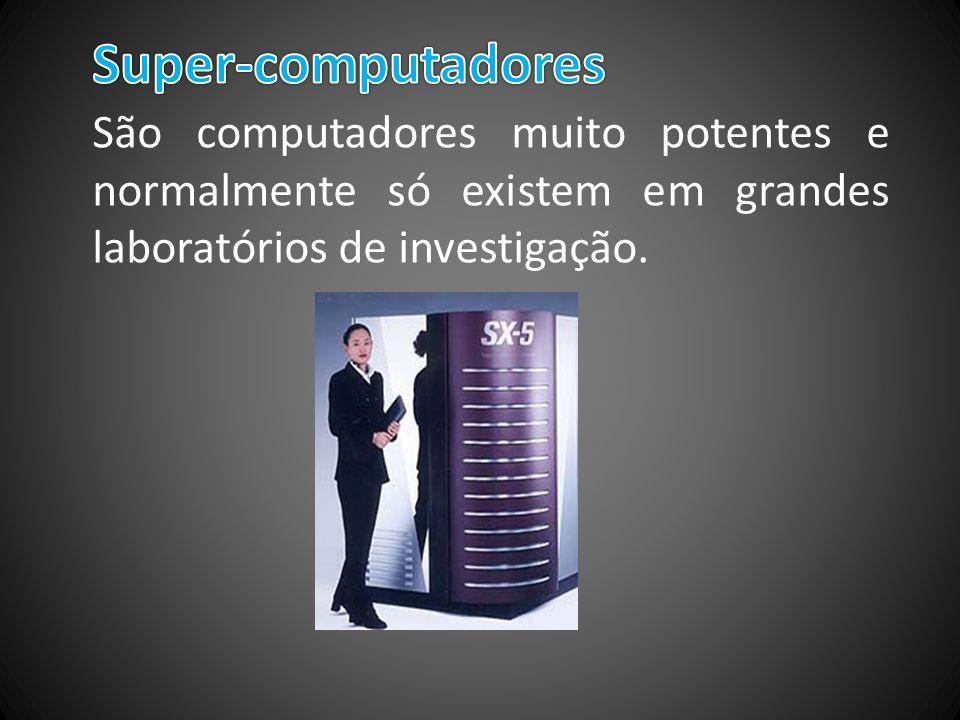 São computadores muito potentes e normalmente só existem em grandes laboratórios de investigação.