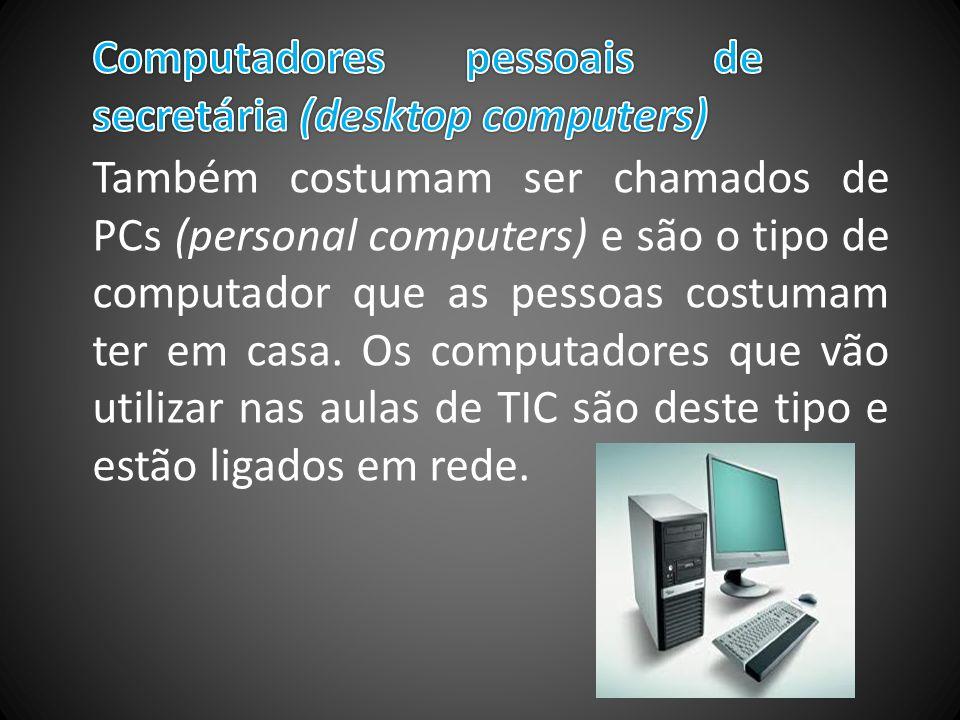 Também costumam ser chamados de PCs (personal computers) e são o tipo de computador que as pessoas costumam ter em casa. Os computadores que vão utili