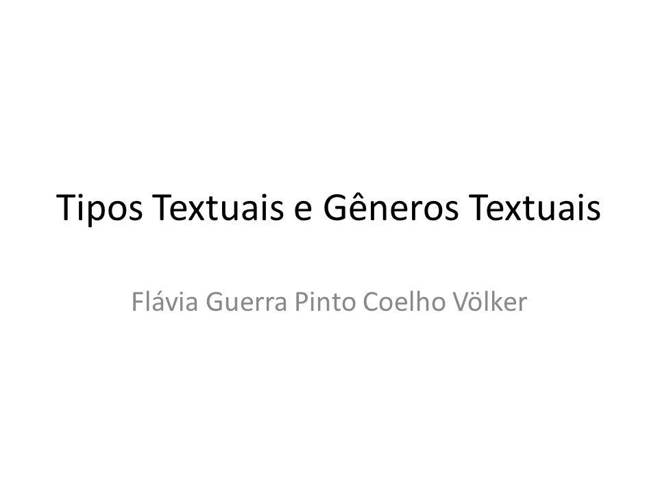 Tipos Textuais e Gêneros Textuais Flávia Guerra Pinto Coelho Völker