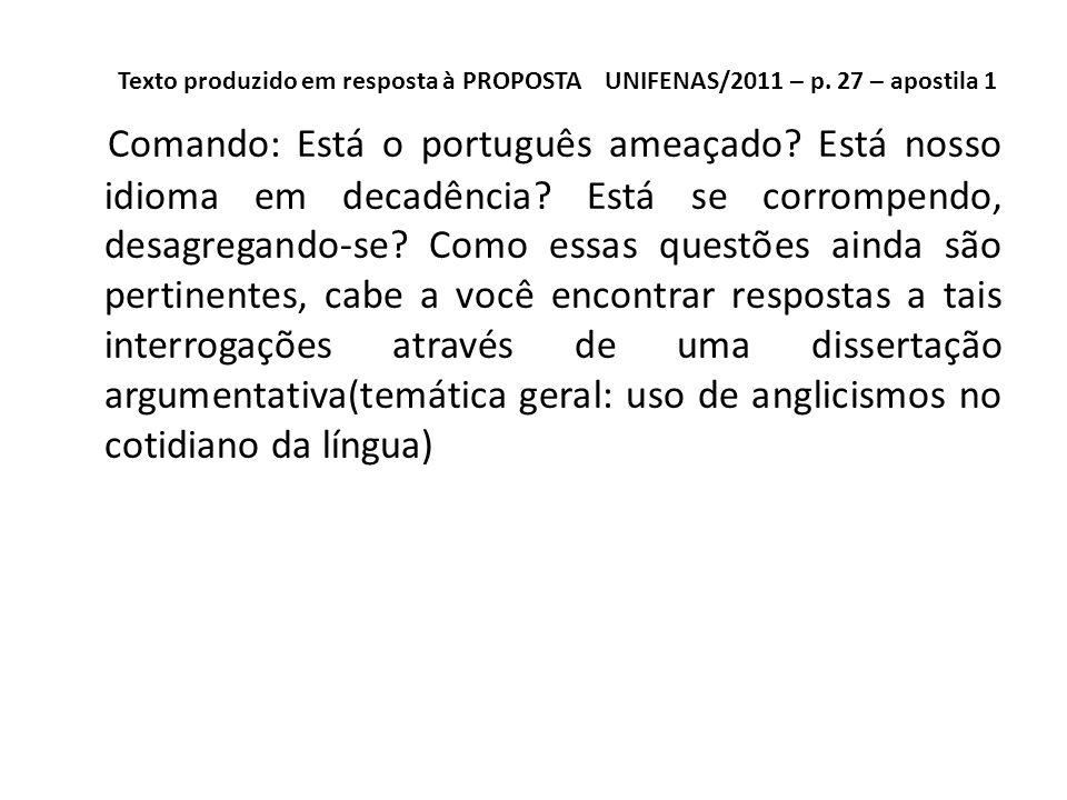 Texto produzido em resposta à PROPOSTA UNIFENAS/2011 – p. 27 – apostila 1 Comando: Está o português ameaçado? Está nosso idioma em decadência? Está se