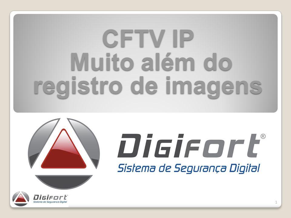 1 CFTV IP Muito além do registro de imagens Muito além do registro de imagens