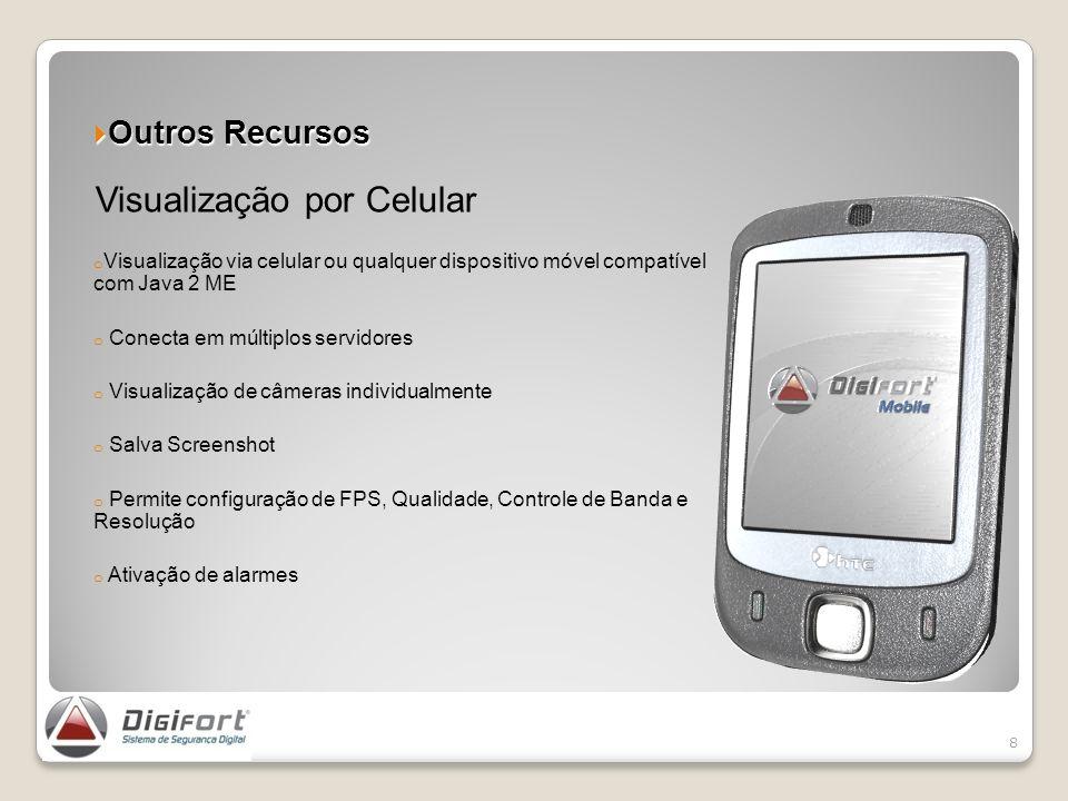 Outros Recursos Outros Recursos Visualização por Celular o Visualização via celular ou qualquer dispositivo móvel compatível com Java 2 ME o Conecta e