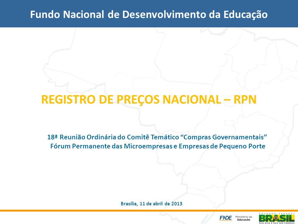 REGISTRO DE PREÇOS NACIONAL – RPN Fundo Nacional de Desenvolvimento da Educação Brasília, 11 de abril de 2013 18ª Reunião Ordinária do Comitê Temático