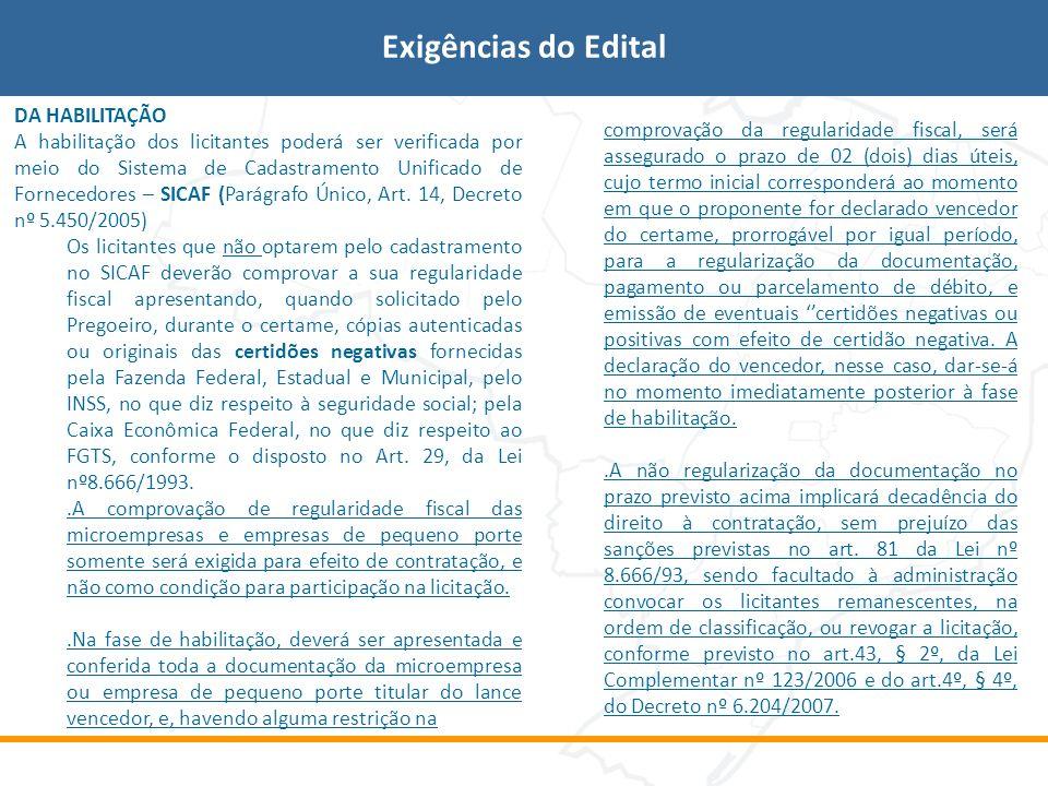 DA HABILITAÇÃO A habilitação dos licitantes poderá ser verificada por meio do Sistema de Cadastramento Unificado de Fornecedores – SICAF (Parágrafo Ún