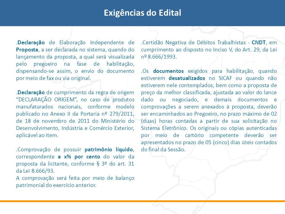 .Declaração de Elaboração Independente de Proposta, a ser declarada no sistema, quando do lançamento da proposta, a qual será visualizada pelo pregoei