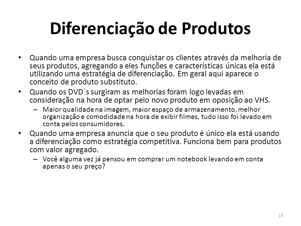 Diferenciação de Produtos Quando uma empresa busca conquistar os clientes através da melhoria de seus produtos, agregando a eles funções e característ