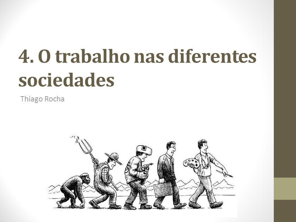 4. O trabalho nas diferentes sociedades Thiago Rocha