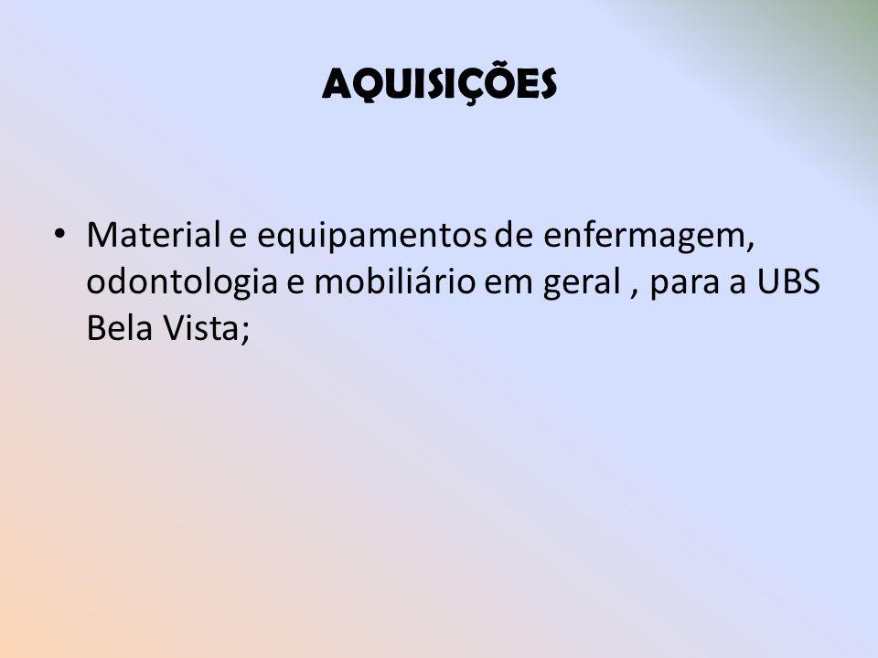AQUISIÇÕES Material e equipamentos de enfermagem, odontologia e mobiliário em geral, para a UBS Bela Vista;