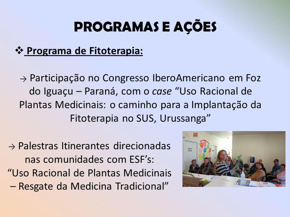 PROGRAMAS E AÇÕES Programa de Fitoterapia: Participação no Congresso IberoAmericano em Foz do Iguaçu – Paraná, com o case Uso Racional de Plantas Medi