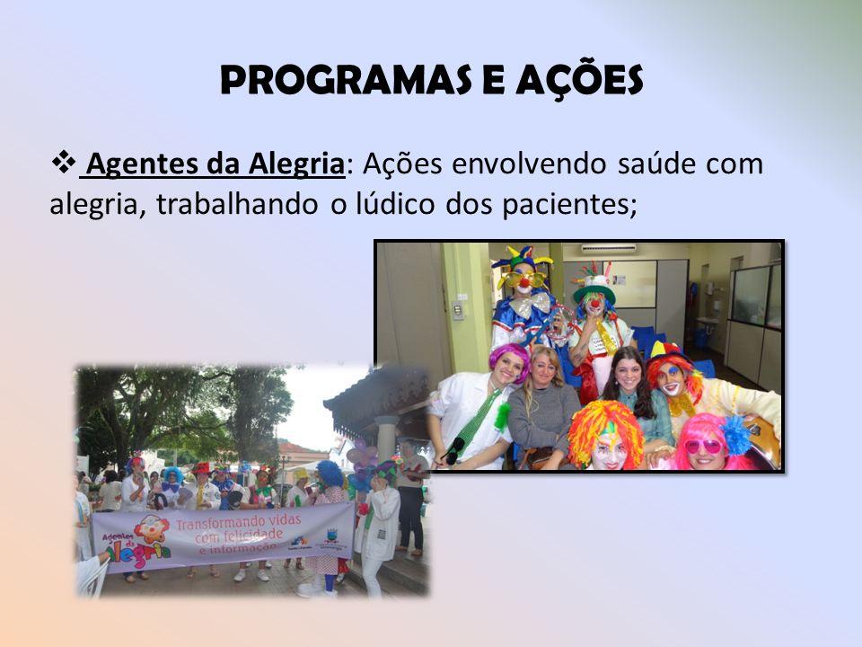 PROGRAMAS E AÇÕES Agentes da Alegria: Ações envolvendo saúde com alegria, trabalhando o lúdico dos pacientes;