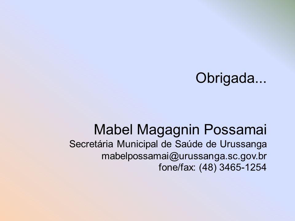 Obrigada... Mabel Magagnin Possamai Secretária Municipal de Saúde de Urussanga mabelpossamai@urussanga.sc.gov.br fone/fax: (48) 3465-1254