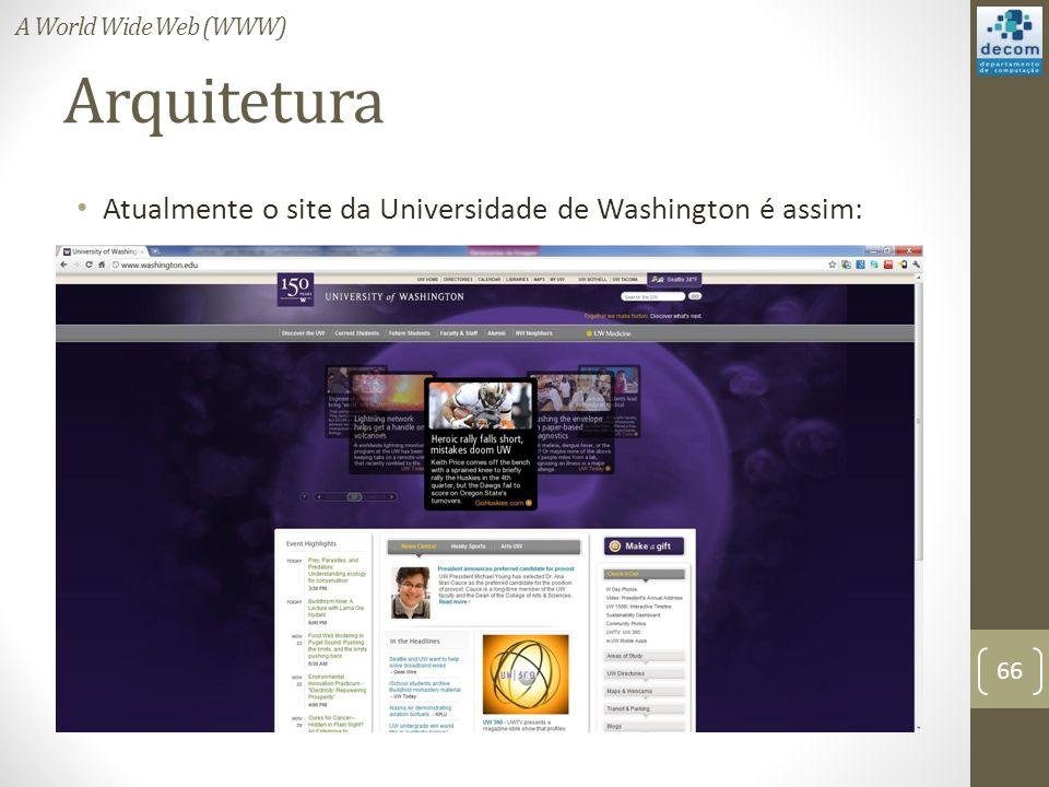 Arquitetura Atualmente o site da Universidade de Washington é assim: 66 A World Wide Web (WWW)