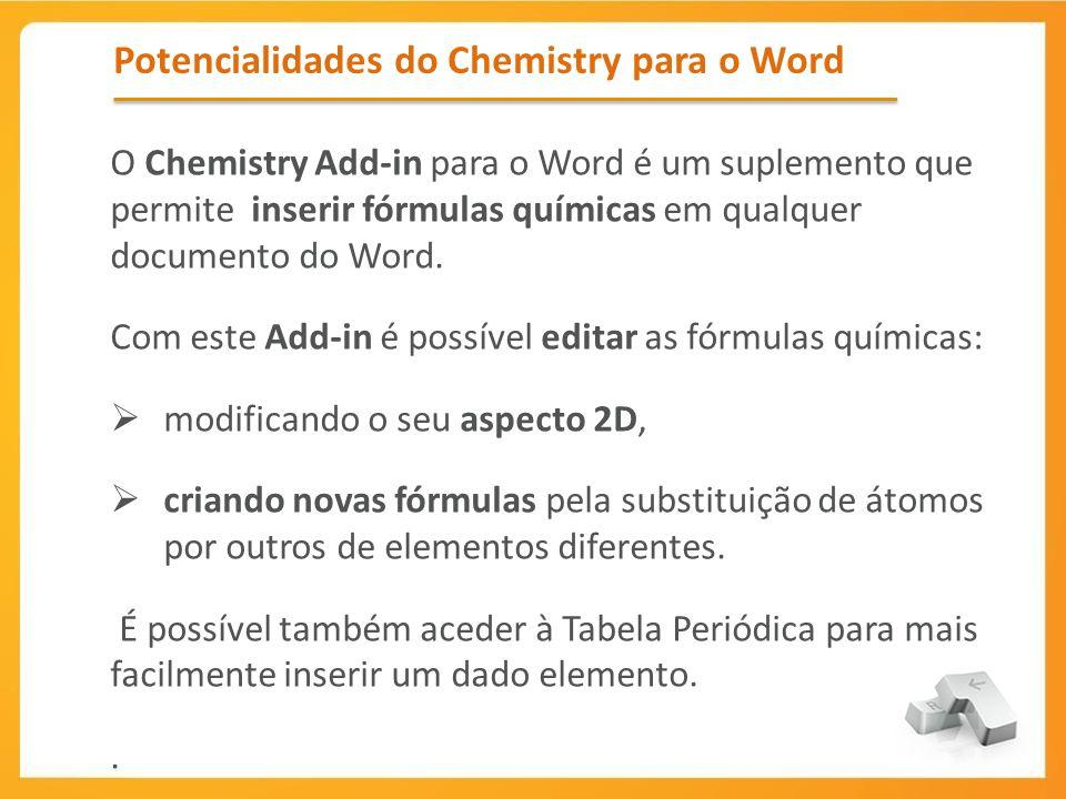Potencialidades do Chemistry para o Word O Chemistry Add-in para o Word é um suplemento que permite inserir fórmulas químicas em qualquer documento do