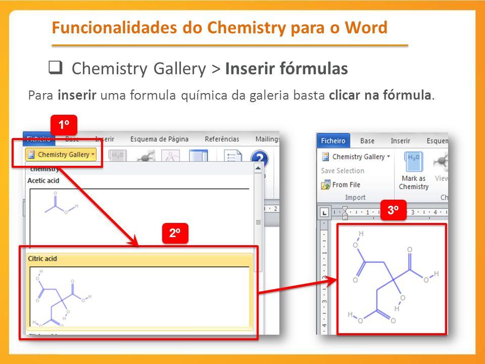 Funcionalidades do Chemistry para o Word Chemistry Gallery > Inserir fórmulas Para inserir uma formula química da galeria basta clicar na fórmula. 1º