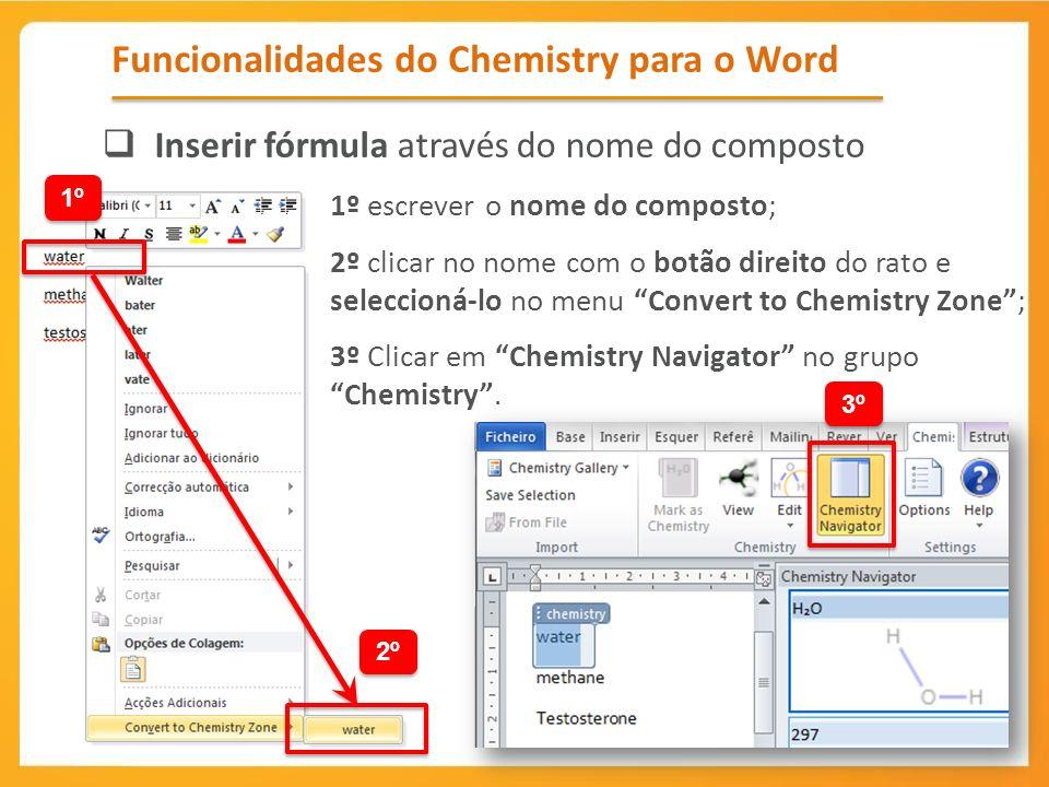 Funcionalidades do Chemistry para o Word Inserir fórmula através do nome do composto 1º escrever o nome do composto; 2º clicar no nome com o botão dir