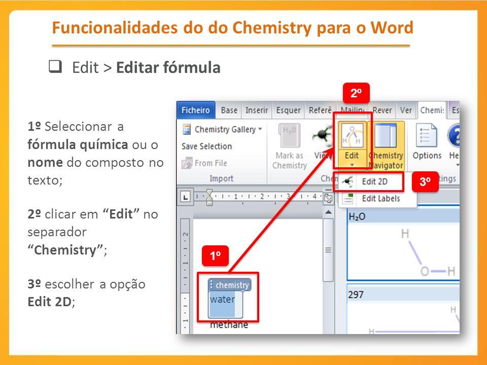 1º Seleccionar a fórmula química ou o nome do composto no texto; 2º clicar em Edit no separador Chemistry; 3º escolher a opção Edit 2D; Funcionalidade
