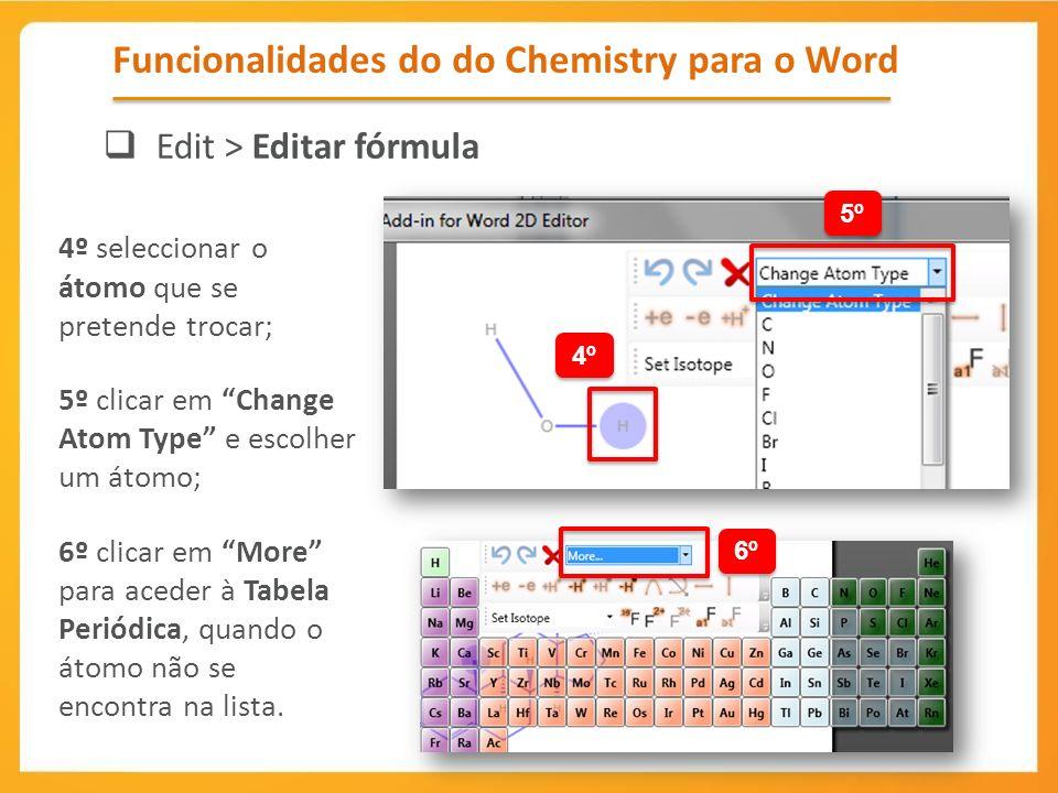4º seleccionar o átomo que se pretende trocar; 5º clicar em Change Atom Type e escolher um átomo; 6º clicar em More para aceder à Tabela Periódica, qu