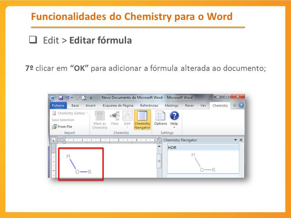 7º clicar em OK para adicionar a fórmula alterada ao documento; Funcionalidades do Chemistry para o Word Edit > Editar fórmula 6º