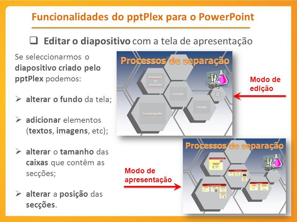 Se seleccionarmos o diapositivo criado pelo pptPlex podemos: alterar o fundo da tela; adicionar elementos (textos, imagens, etc); alterar o tamanho da
