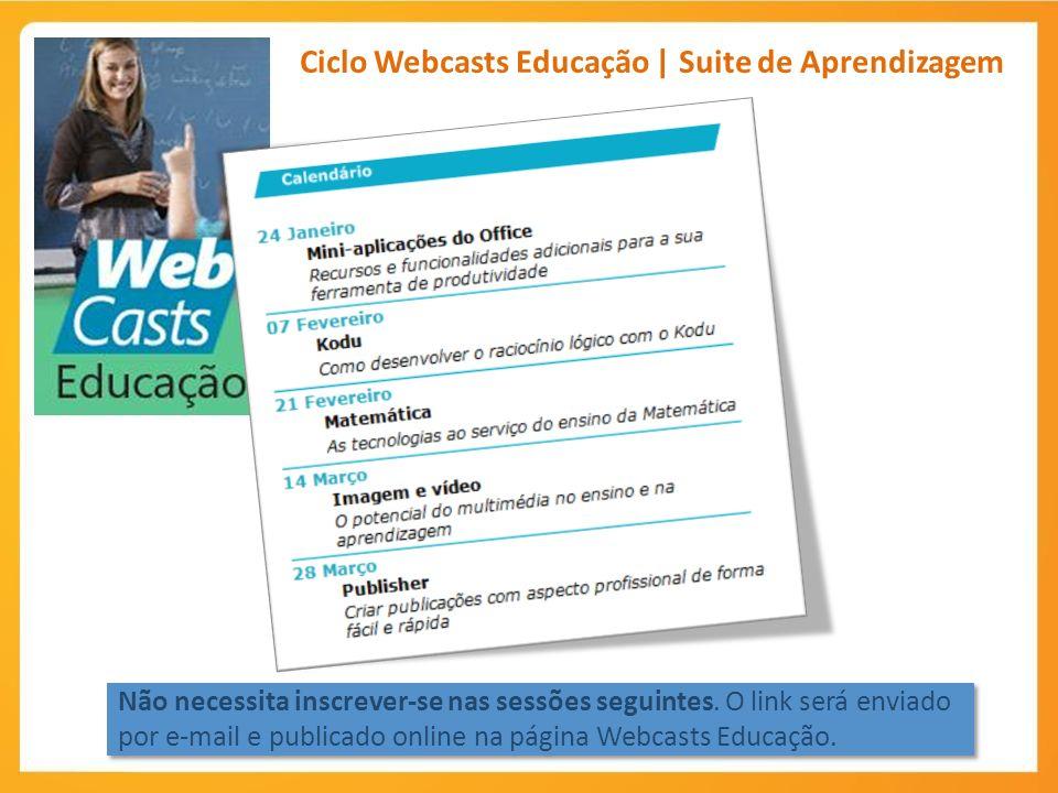 Não necessita inscrever-se nas sessões seguintes. O link será enviado por e-mail e publicado online na página Webcasts Educação. Ciclo Webcasts Educaç