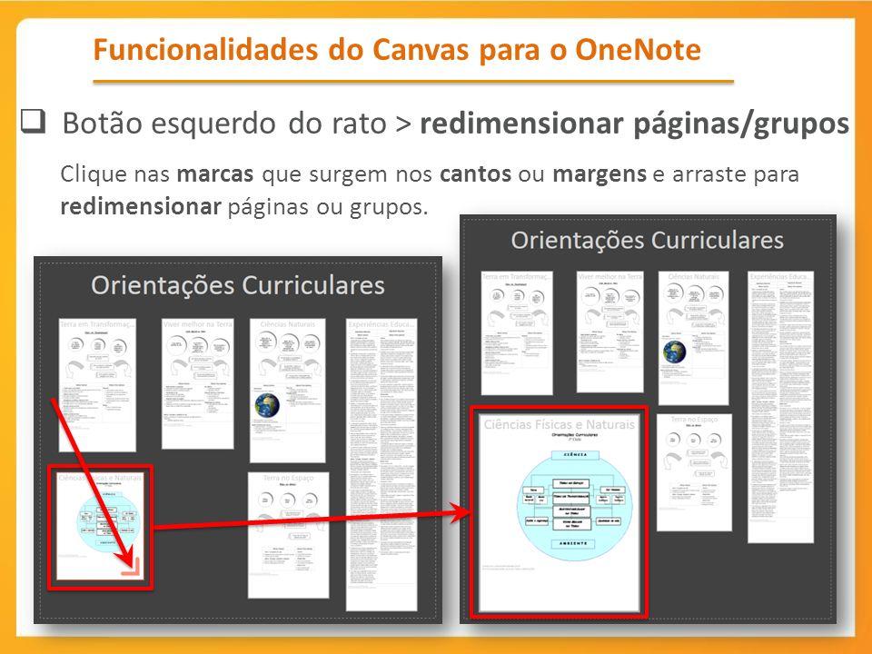 Funcionalidades do Canvas para o OneNote Botão esquerdo do rato > redimensionar páginas/grupos Clique nas marcas que surgem nos cantos ou margens e ar