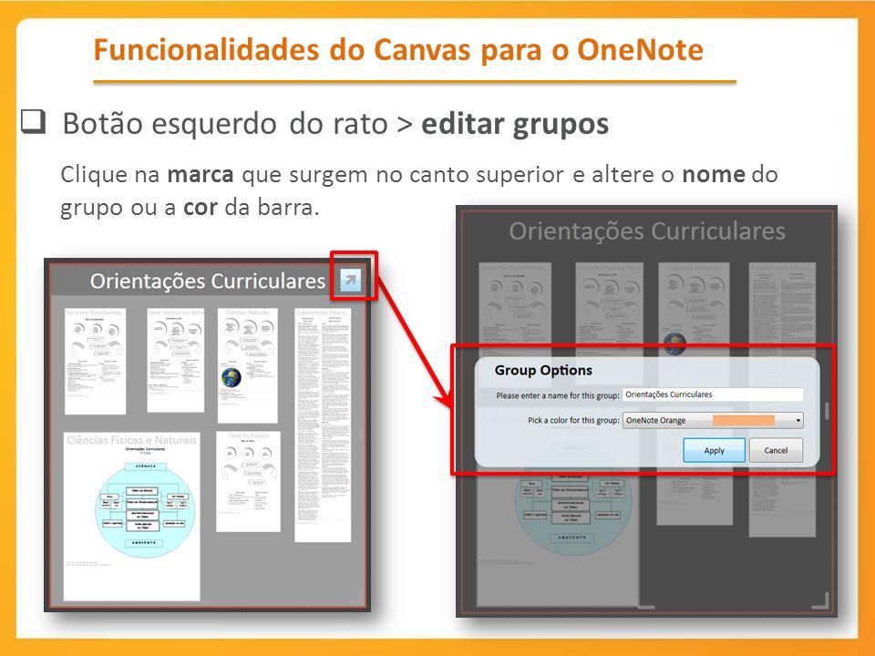 Funcionalidades do Canvas para o OneNote Botão esquerdo do rato > editar grupos Clique na marca que surgem no canto superior e altere o nome do grupo