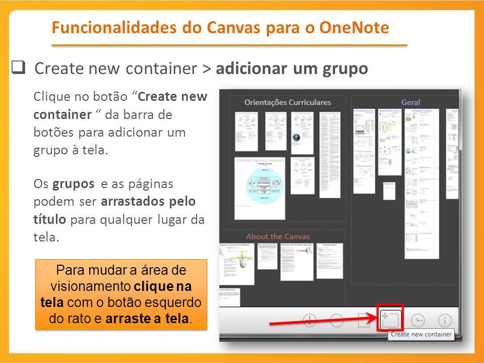 Funcionalidades do Canvas para o OneNote Create new container > adicionar um grupo Clique no botão Create new container da barra de botões para adicio