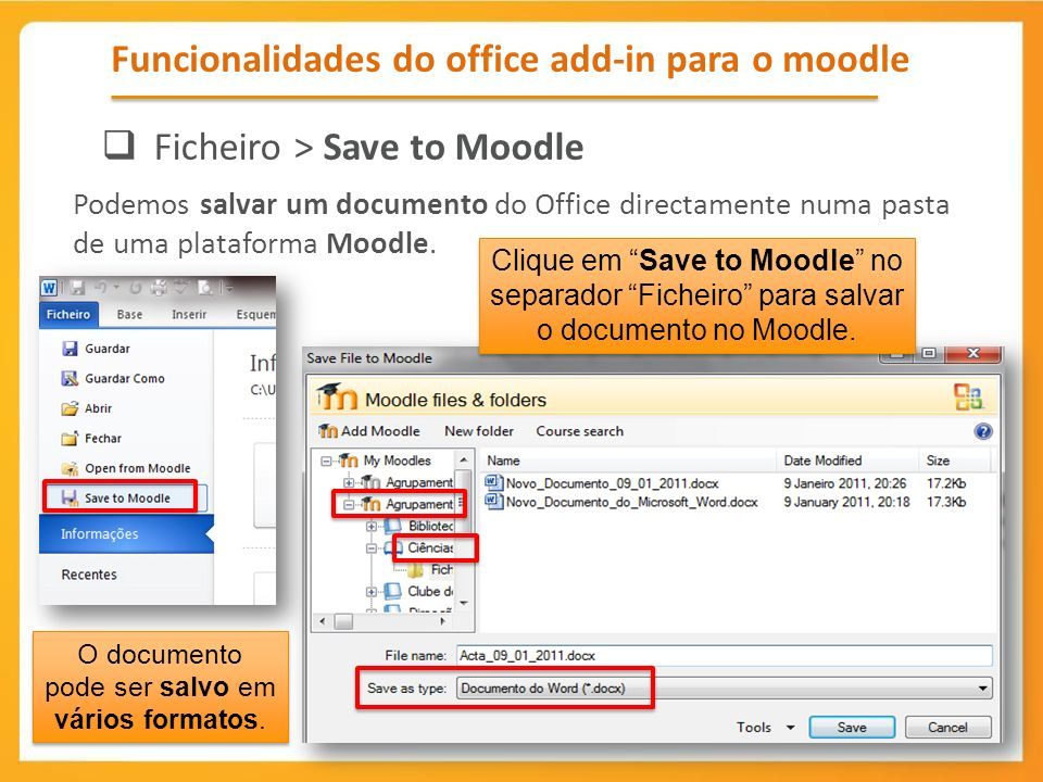 Funcionalidades do office add-in para o moodle Ficheiro > Save to Moodle Podemos salvar um documento do Office directamente numa pasta de uma platafor