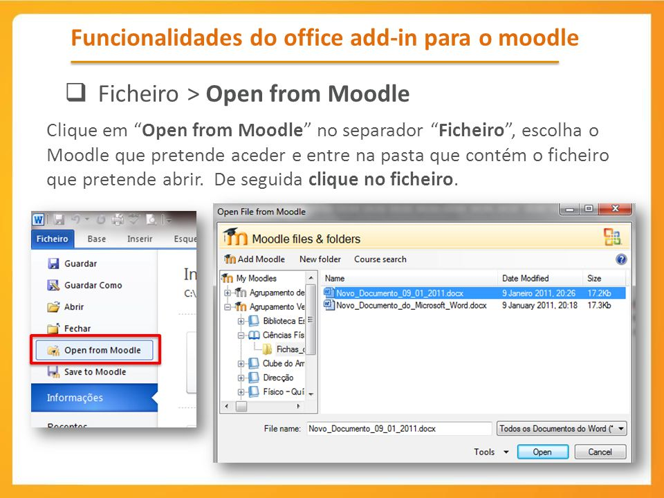 Funcionalidades do office add-in para o moodle Ficheiro > Open from Moodle Clique em Open from Moodle no separador Ficheiro, escolha o Moodle que pret