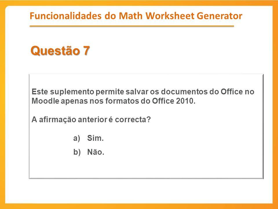 Questão 7 Este suplemento permite salvar os documentos do Office no Moodle apenas nos formatos do Office 2010. A afirmação anterior é correcta? a)Sim.
