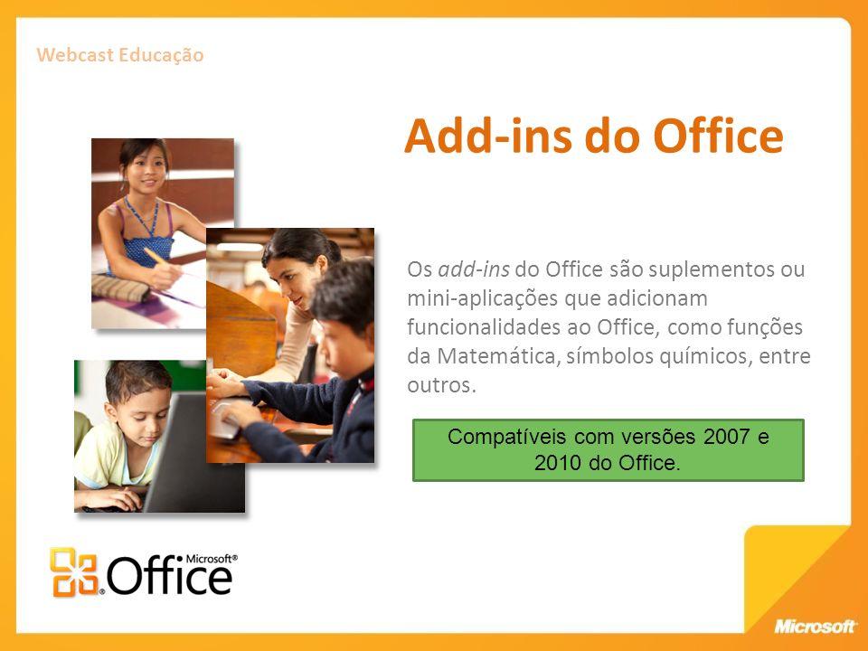 Webcast Educação Add-ins do Office Os add-ins do Office são suplementos ou mini-aplicações que adicionam funcionalidades ao Office, como funções da Ma
