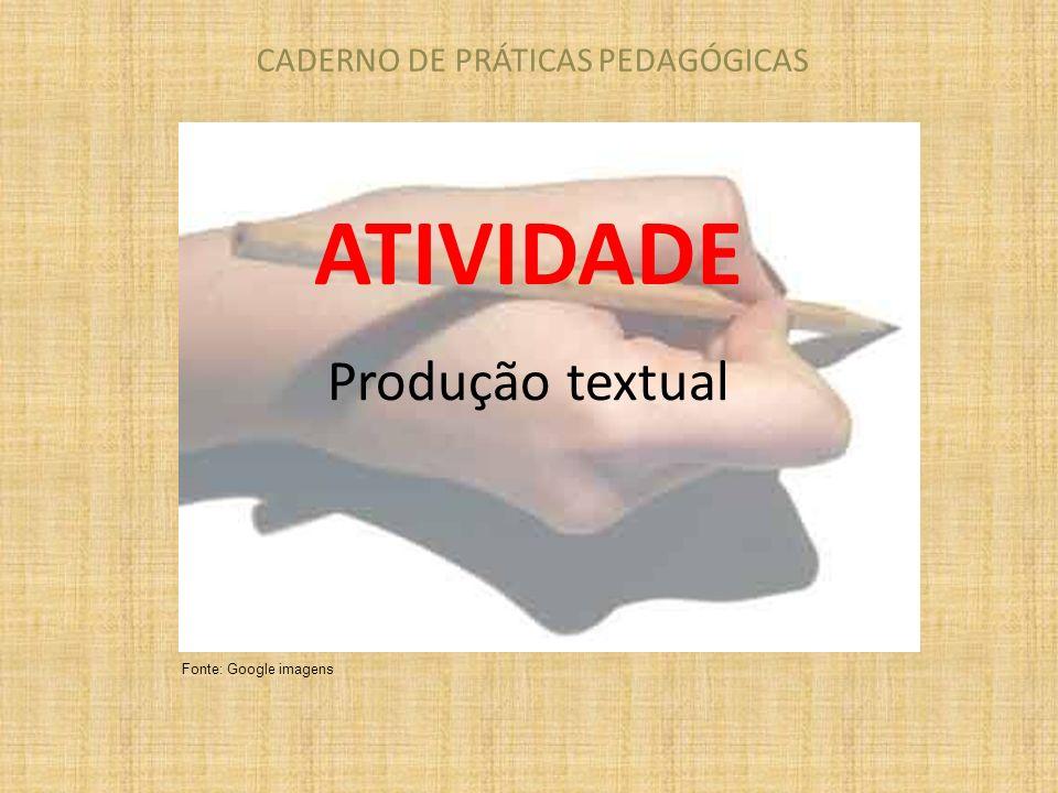 CADERNO DE PRÁTICAS PEDAGÓGICAS ATIVIDADE Produção textual Fonte: Google imagens