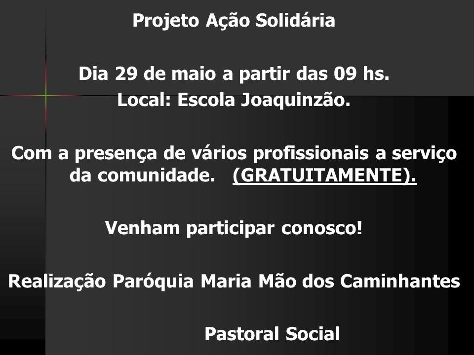 Projeto Ação Solidária Dia 29 de maio a partir das 09 hs. Local: Escola Joaquinzão. Com a presença de vários profissionais a serviço da comunidade. (G