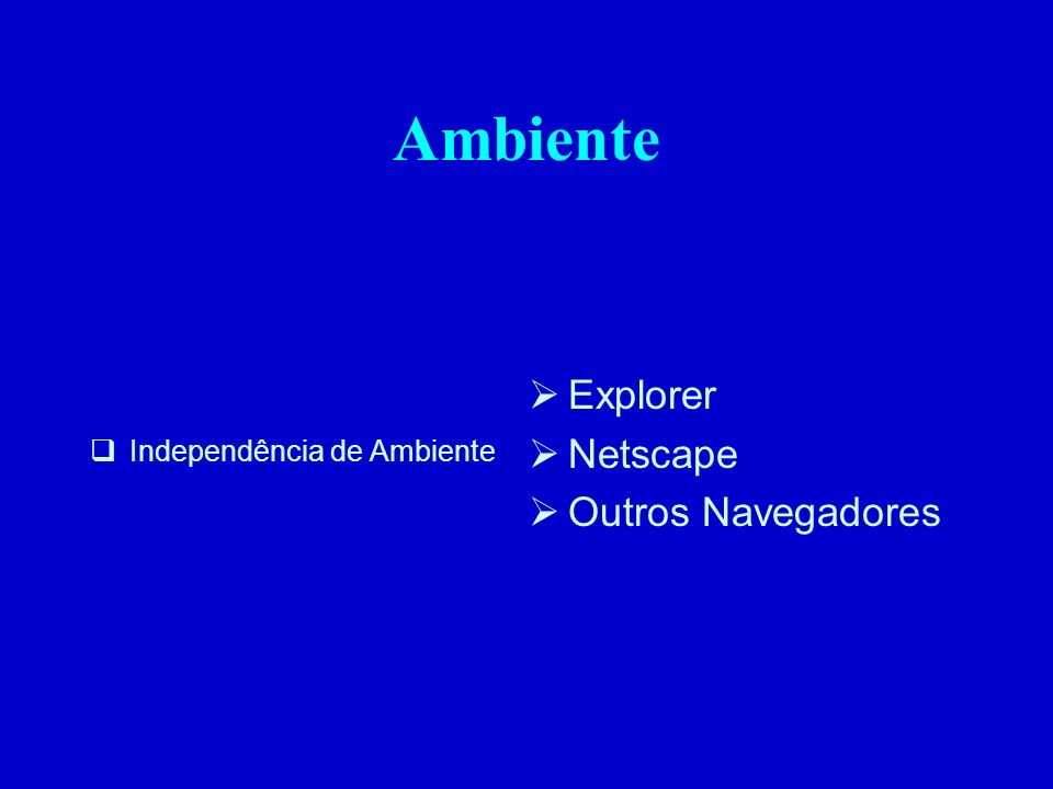 Ambiente Independência de Ambiente Explorer Netscape Outros Navegadores