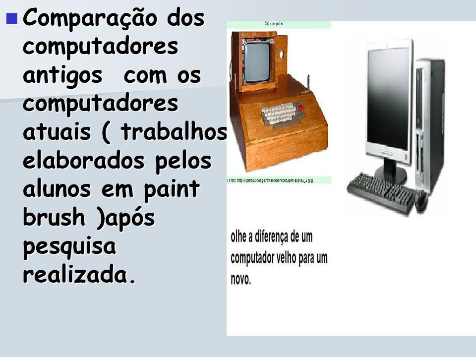 Comparação dos computadores antigos com os computadores atuais ( trabalhos elaborados pelos alunos em paint brush )após pesquisa realizada.