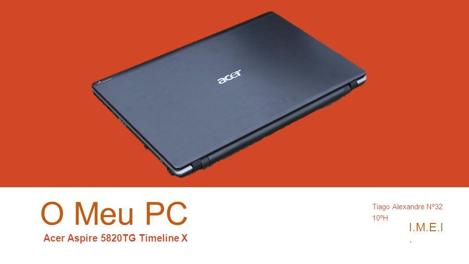 O Meu PC Acer Aspire 5820TG Timeline X I.M.E.I. Tiago Alexandre Nº32 10ºH