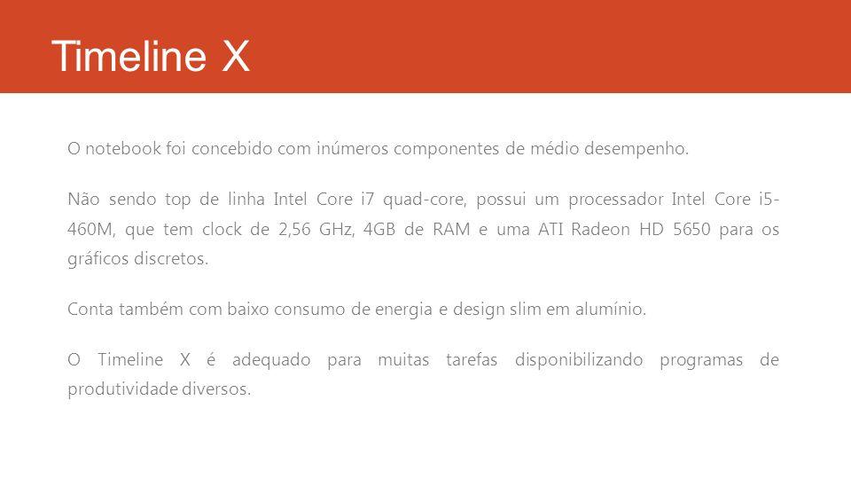 Timeline X O notebook foi concebido com inúmeros componentes de médio desempenho. Não sendo top de linha Intel Core i7 quad-core, possui um processado