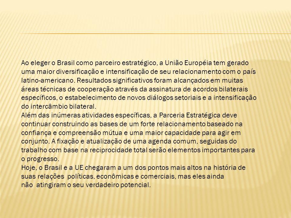 Ao eleger o Brasil como parceiro estratégico, a União Européia tem gerado uma maior diversificação e intensificação de seu relacionamento com o país l