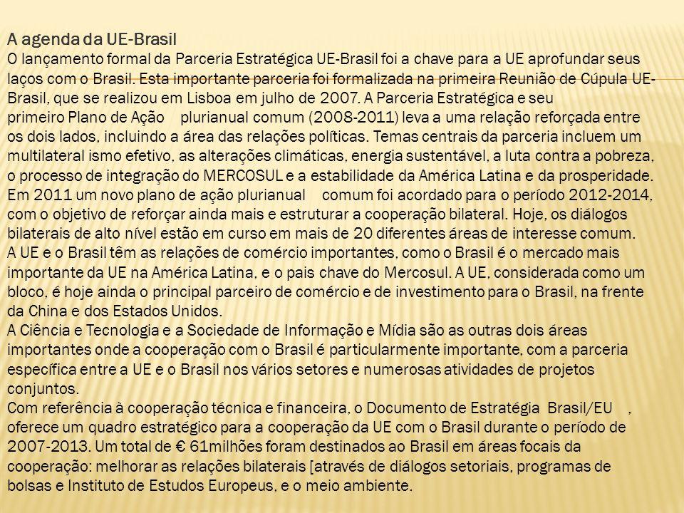 A agenda da UE-Brasil O lançamento formal da Parceria Estratégica UE-Brasil foi a chave para a UE aprofundar seus laços com o Brasil. Esta importante