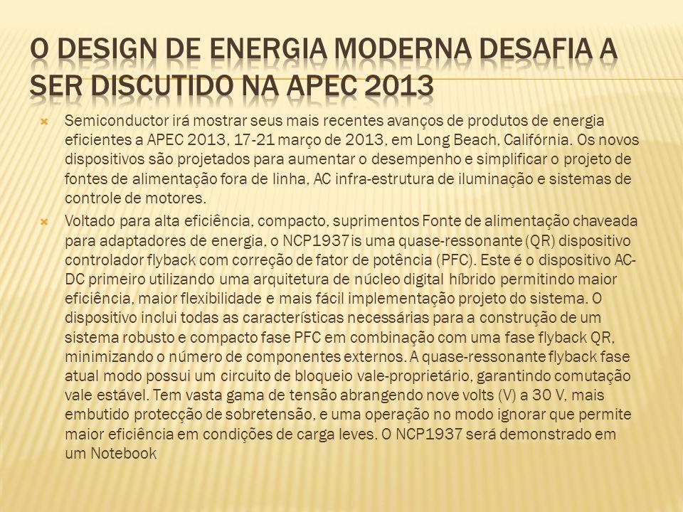 Semiconductor irá mostrar seus mais recentes avanços de produtos de energia eficientes a APEC 2013, 17-21 março de 2013, em Long Beach, Califórnia. Os