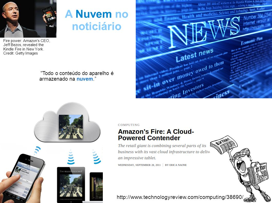 Botao – Cloud – 2011 / 09 A Nuvem no noticiário http://www.technologyreview.com/computing/38690/ Fire power: Amazon s CEO, Jeff Bezos, revealed the Kindle Fire in New York.