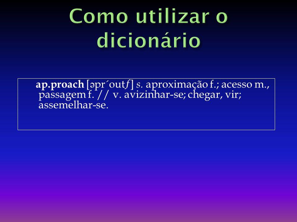 ap.proach [ ə pr´outƒ] s.aproximação f.; acesso m., passagem f.