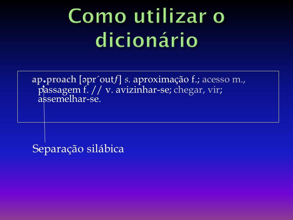 ap.proach [ ə pr´outƒ] s. aproximação f.; acesso m., passagem f.