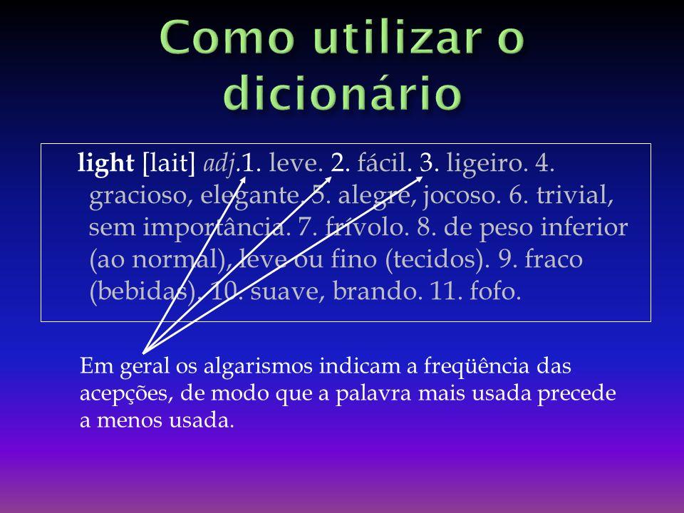 light [lait] adj.1. leve. 2. fácil. 3. ligeiro. 4.