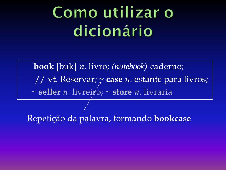 book [buk] n.livro; (notebook) caderno; // vt. Reservar; ~ case n.