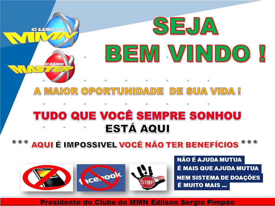 www.company.com NÃO É AJUDA MUTUA É MAIS QUE AJUDA MUTUA NEM SISTEMA DE DOAÇÕES É MUITO MAIS... Presidente do Clube do MMN Edilson Sergio Pimpão